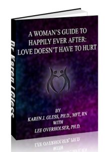 Picture of Dr. Karen Gless' ebook A Woman's Guide to Happily Ever After: Love doesn't have to Hurt cover